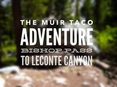 A trip report for my #MuirTaco adventure in Kings Canyon NP. It's a story of JMT thru-hikers, tacos and cerveza.