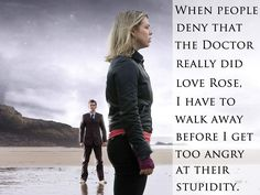 Whilst I am a firm believer of everyone may have their own opinion, I am equally of the firm belief that I don't have to share it! :) The Doctor loves Rose. End of story.