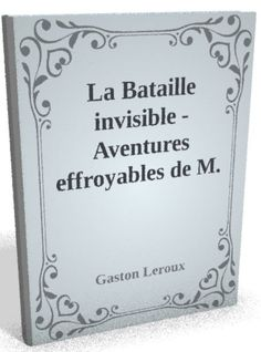 Téléchargez le sur @ebookaudio:  La Bataille invis...   http://ebookaudio.myshopify.com/products/la-bataille-invisible-gaston-leroux-livre-audio?utm_campaign=social_autopilot&utm_source=pin&utm_medium=pin  #livreaudio #shopify #ebook #epub #français
