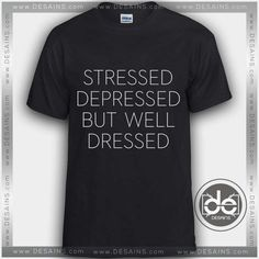 Buy Tshirt Stressed Depressed but well Dressed Tshirt mens Tshirt womens Tees Size S-3XL