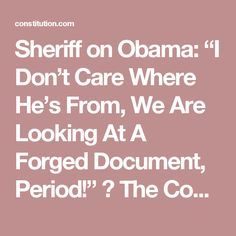 "Sheriff on Obama: ""I Don't Care Where He's From, We Are Looking At A Forged Document, Period!"" ⋆ The Constitution"