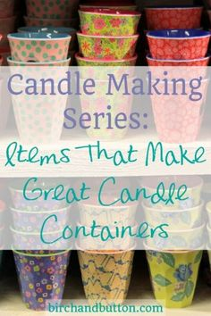 Candle Making Series: Items That Make Great Candle Containers Welcome to the first post in my Candle Making series! Every Monday in April I'll be writing about a candle making technique, so keep your eyes peeled if this is a subject you want to learn Mini Candles, Unique Candles, Luxury Candles, Cream Candles, Organic Candles, Aromatherapy Candles, Scented Candles, Soy Candles, Perfumed Candles