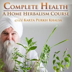 Complete Heath: A Home Herbalism Course with Master Herbalist K.P. Khalsa. Offered through Floracopeia.   http://www.floracopeia.com/Store/Courses-and-Training/Complete-Health-KP-Khalsa.html