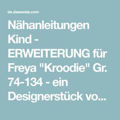 """Nähanleitungen Kind - ERWEITERUNG für Freya """"Kroodie"""" Gr. 74-134 - ein Designerstück von finnleys bei DaWanda"""