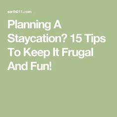 Planning A Staycation? 15 Tips To Keep It Frugal And Fun!