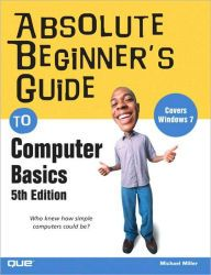 Absolute Beginner's Guide to Computer Basics (Absolute Beginner's Guide Series) / Edition 5 by Michael Miller Download