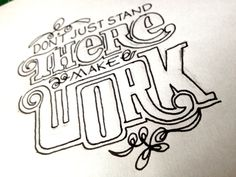 Don't just stand there, make work  Handwritten typography 1.23.13 photo