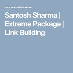Santosh Sharma | Extreme Package | Link Building