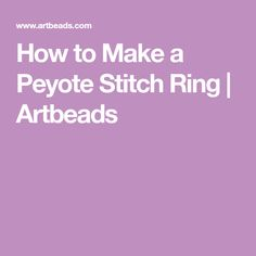 How to Make a Peyote Stitch Ring | Artbeads