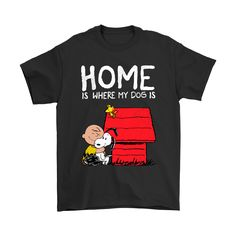 Home Is Where My Dog Is Snoopy Shirts