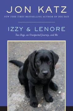 Izzy and Lenore : two dogs, an unexpected journey, and me,by Jon Katz.  (Villard, 2008).