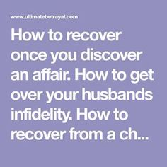 How to recover once you discover an affair. How to get over your husbands infidelity. How to recover from a cheating spouse. Saving a marriage after infidelity.