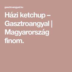 Házi ketchup – Gasztroangyal | Magyarország finom. Pizza Pastry, Ketchup, Frankfurt, Liquor, Food, Minden, Dips, Bread, Alcohol