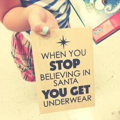 when you stop believing in Santa you get underwear :(