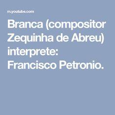 Branca (compositor Zequinha de Abreu) interprete: Francisco Petronio.