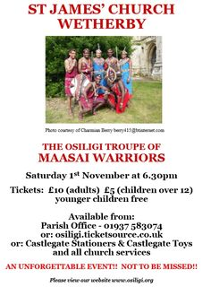 **OSILIGI MAASAI WARRIORS COME TO **  On November 1st 2014 at St James' Church, the Osiligi Maasai Warrior Troupe will perform in concert at 6.30pm, their first performance in the town, as part of their UK tour.