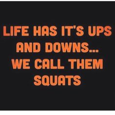 Squats: life's ups and downs.