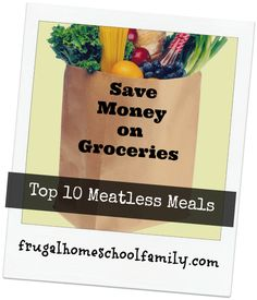 Save Money on Groceries: Our family's 10 favorite meatless meals - Frugal Homeschool Family