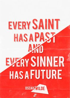"""Every Saint has a Past and every Sinner has a future."" Don't give up.."