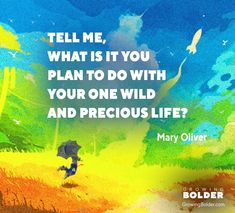 Mary Oliver, Done With You, Wild Child, Affirmations, Inspirational Quotes, Passion, How To Plan, Motivation, Children