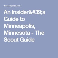 An Insider's Guide to Minneapolis, Minnesota - The Scout Guide