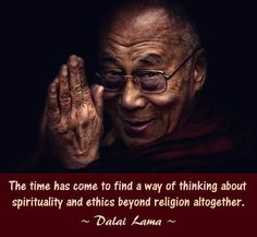 """""""The time has come to find a way of thinking about spirituality and ethics beyond religion altogether."""""""