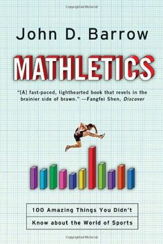 a62226822e2462 Mathletics  A Scientist Explains 100 Amazing Things About the World of  Sports World Of Sports