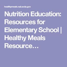 Nutrition Education: Resources for Elementary School | Healthy Meals Resource…
