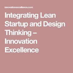 Integrating Lean Startup and Design Thinking – Innovation Excellence