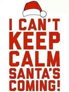 I can't keep calm, Santa's coming