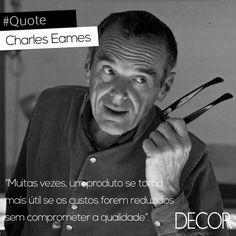 Charles Eames (1907 – 1978) estudou por algum tempo Arquitetura na Universidade Washington em St.Louis, mas desistiu após dois anos. Em 1930, deu início ao seu próprio escritório de arquitetura. Já em 1941, Eames se casou com Ray Kaiser. O casal se mudou para Los Angeles, onde se consagrariam autores de contribuições notáveis para a arquitetura e mobiliário moderno.