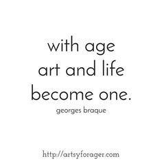 """With age, art and life become one."" --Georges Braque #quotes #artquotes #art…"