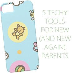 5 Techy Tools for New (and New Again) Parents | Tech Your Way