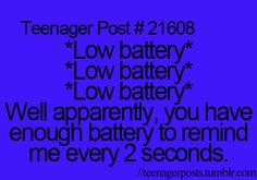 YUP and then it lasts for like another hour and your just like shut up i don't care if the stupid batteries low and when you say that it suddenly dies... Reposting this with a dying phone.