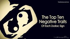 Each sign has certain characteristics, good as well as bad, let's identify the weaknesses and rectify them. The Top Ten Negative Traits Of Each Zodiac Sign