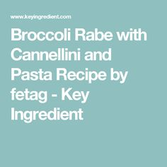 Broccoli Rabe with Cannellini and Pasta Recipe by fetag - Key Ingredient