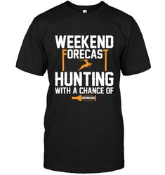 31a5b7fcc Weekend Forecast Hunting Hunting Quotes, Hunting Humor, Funny Hunting, Funny  T Shirt Sayings