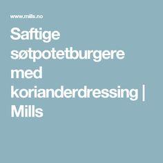 Saftige søtpotetburgere med korianderdressing | Mills