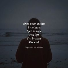Once upon a time I met you. I fell in love. You left. Im broken. The end. via (https://ift.tt/2Mjpwgg)