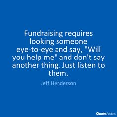 Fundraising requires looking someone eye by Jeff Henderson | Quote Addicts