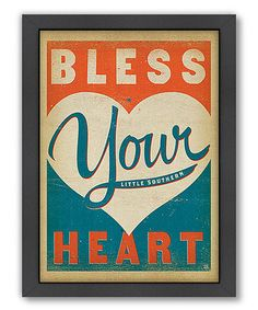 Love this 'Bless Your Heart' Framed Print on #zulily! #zulilyfinds  http://www.zulily.com/e/southern-belle-office-dcor-91589.html?ref=sba_atb&ns=ns_800415734|1406236987224  this page has a bunch of décor ..reminded me of you @jmetz2   :-)
