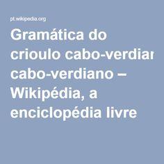 Gramática do crioulo cabo-verdiano – Wikipédia, a enciclopédia livre