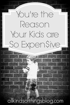 You're the Reason Your Kids are So Expensive