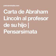 Carta de Abraham Lincoln al profesor de su hijo | Pensarsimata