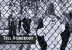 tell somebody. stop bullying.