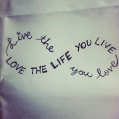 Live the life you love. Love the life you live. now that i would consider for a tatoo Life Quotes Love, Great Quotes, Quotes To Live By, Me Quotes, Short Quotes, Quotes Inspirational, Short Sayings, Life Sayings, Uplifting Quotes