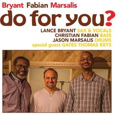 """Bryant/Fabian/Marsalis """"Do For You?"""" CD Release Show Monday August 7th Sets7:30pm and 9:30pm@ Trumpets6 Depot Square Montclair NJ 07042 (973) 744-2600www.trumpetsjazz.com  Available on iTunes  Artist: BRYANT / FABIAN / MARSALIS Title: do for you? Label: CAP Records ArtistWebsite: http://ift.tt/2eYWtmT Release Date: JULY 4 2017 UPC Code: 6-30183-10572-0Track Listings w/composer credit and track time 1. Five Minute Blues (Fabian) 4:39 2. Never Again (Marsalis) 5:14 3. Of A Certain Age (Bryant)…"""