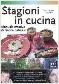 Amazon.it: Stagioni in cucina. Manuale creativo di cucina naturale - Anna Prandoni, Fabio Zago, A. Valli - Libri
