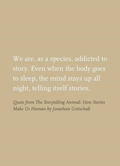"""We are, as a species, addicted to story."" 'Nuf said #writerslife"