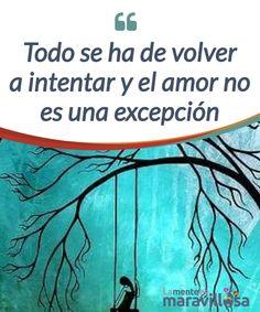 Todo se ha de volver a intentar y el amor no es una excepción Todo se ha de volver a intentar, incluido el #amor. Así que debes #desempolvarte los rastros del desastre, secarte las #lágrimas y coserte de nuevo el corazón. #Emociones